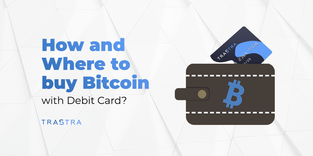 how, where, buy, bitcoin, crypto, cryptocurrency, visa debit card, trastra card, card issued by VISA, crypto card, crypto debit card