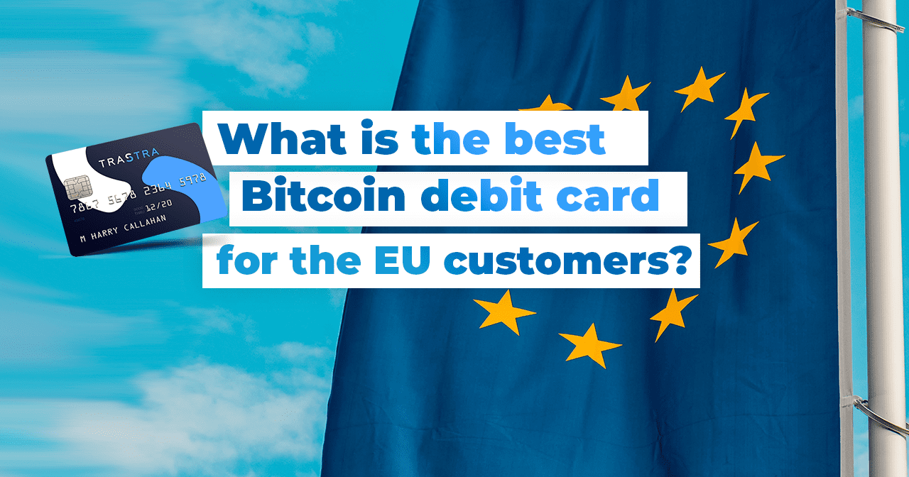 the best Bitcoin debit card, trastra, EU customers, trastra card, digital banking, bitcoin, crypto, cryptocurrency, payment, card issued by VISA, wallet, BTC, ETH, XRP, LTC, BCH