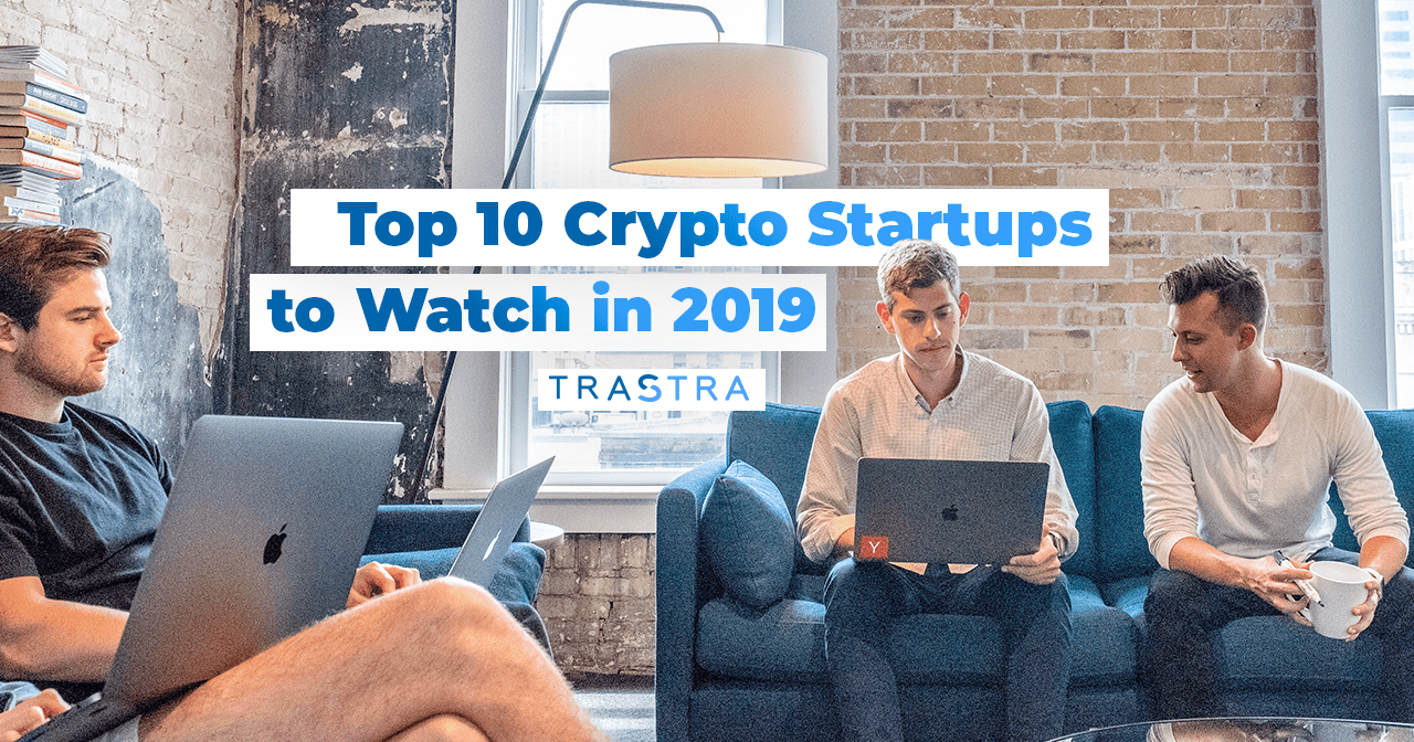 top 10, crypto startups, trastra, 2019, bitcoin, crypto, cryptocurrency, crypto card, crypto wallet, trastra card, trastra mobile app, trastra wallet, Bitconch, ILCoin, Maker, Bitfury, Legal Nodes, Ambrosus, Fieldcoin